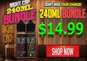 Night Cap E-Juice 240ML Bundle $14.99