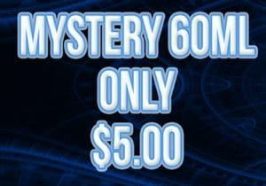 60ML Mystery E-Liquid $5 / 600ML Mystery Juice Bundle $20.00